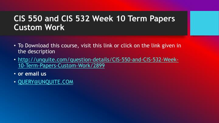 Cis 550 and cis 532 week 10 term papers custom work1
