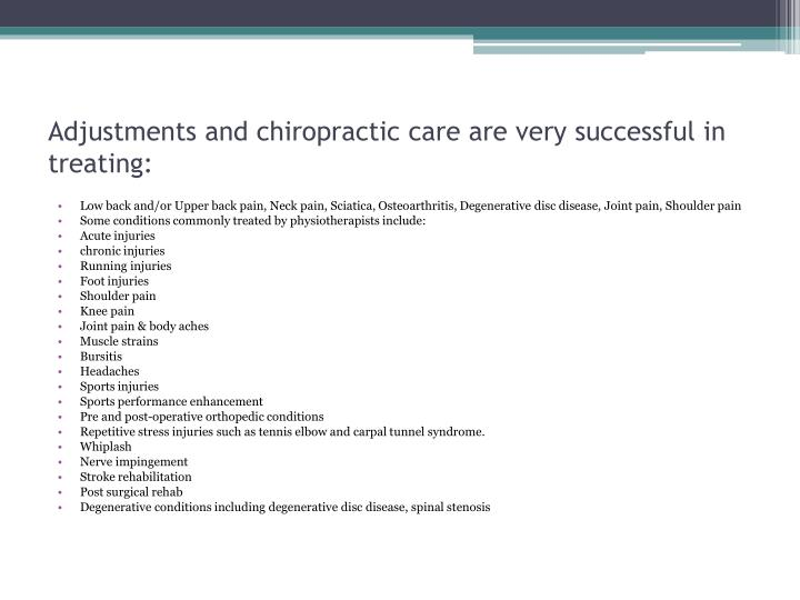 Adjustments and chiropractic care are very successful in treating