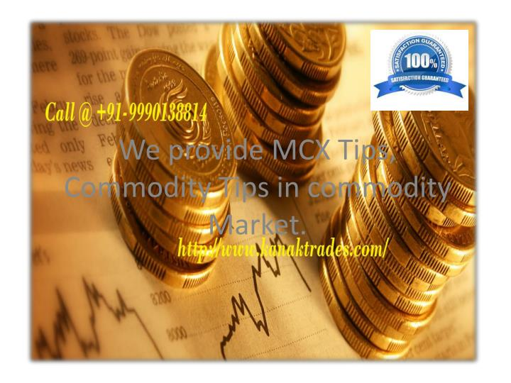 We provide mcx tips commodity tips in commodity market