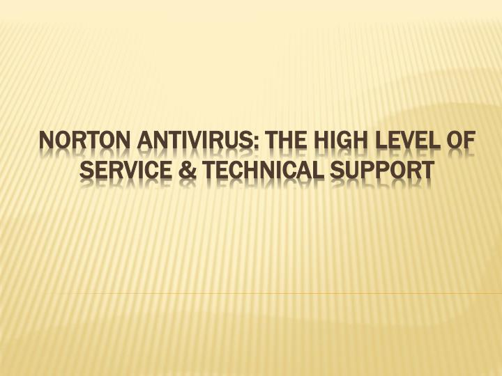 Norton antivirus the high level of service technical support