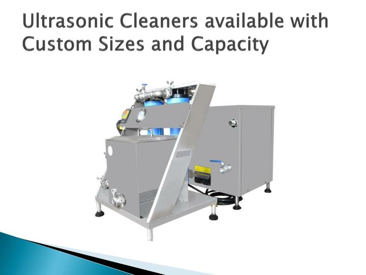 Ultrasonic Cleaners available with Custom Sizes and Capacity