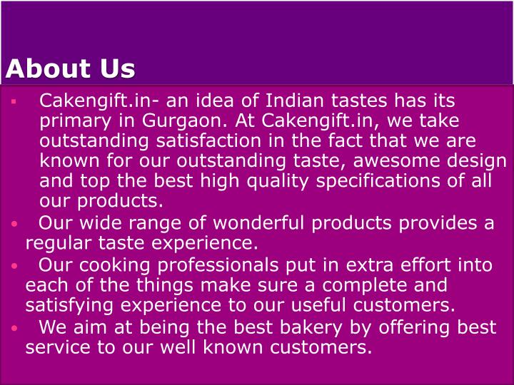 Cakengift.in- an idea of Indian tastes has its primary in Gurgaon. At Cakengift.in, we take outstanding satisfaction in the fact that we are known for our outstanding taste, awesome design and top the best high quality specifications of all our products.