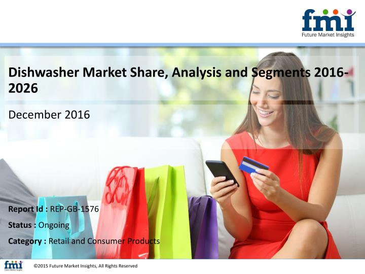 Dishwasher Market Share, Analysis and Segments 2016-