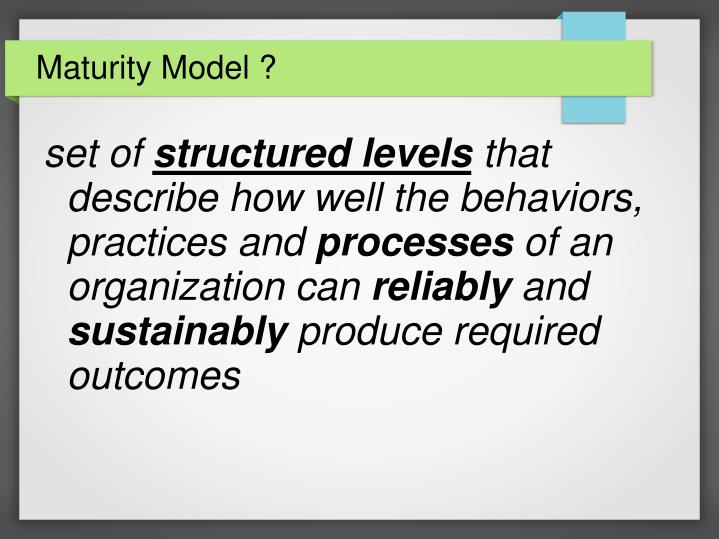 Maturity Model ?