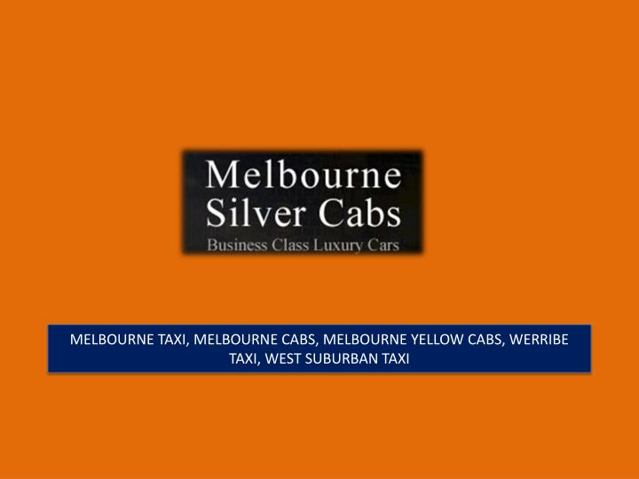MELBOURNE TAXI, MELBOURNE CABS, MELBOURNE YELLOW CABS, WERRIBE TAXI, WEST SUBURBAN TAXI