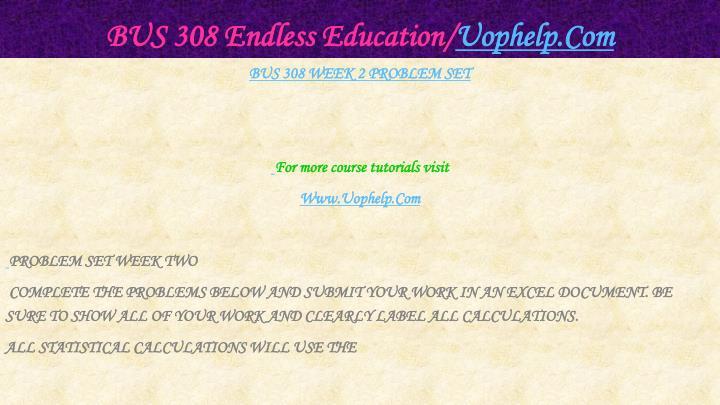 BUS 308 Endless Education/