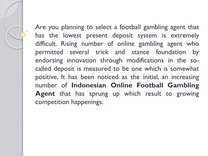 Are you planning to select a football gambling agent that has the lowest present deposit system is extremely difficult. Rising number of online gambling agent who permitted several trick and stance foundation by endorsing innovation through modifications in the so-called deposit is measured to be one which is somewhat positive. It has been noticed as the initial, an increasing number of