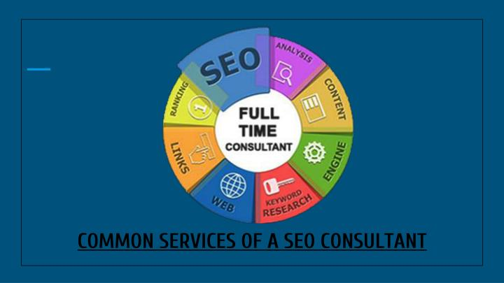 COMMON SERVICES OF A SEO CONSULTANT