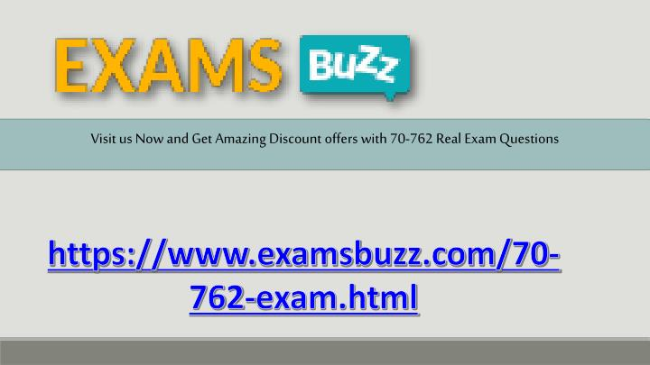 Visit us Now and Get Amazing Discount offers with 70-762 Real Exam Questions