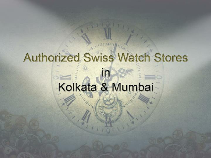 Authorised swiss watch stores in kolkata mumbai