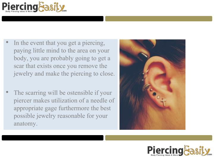 In the event that you get a piercing, paying little mind to the area on your body, you are probably going to get a scar that exists once you remove the jewelry and make the piercing to close.