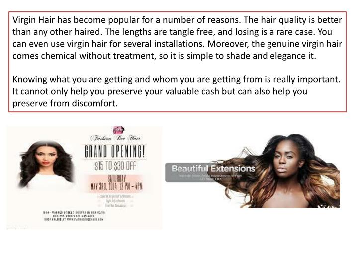 Virgin Hair has become popular for a number of reasons. The hair quality is better than any other ha...