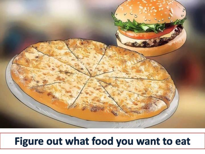 Figure out what food you want to eat