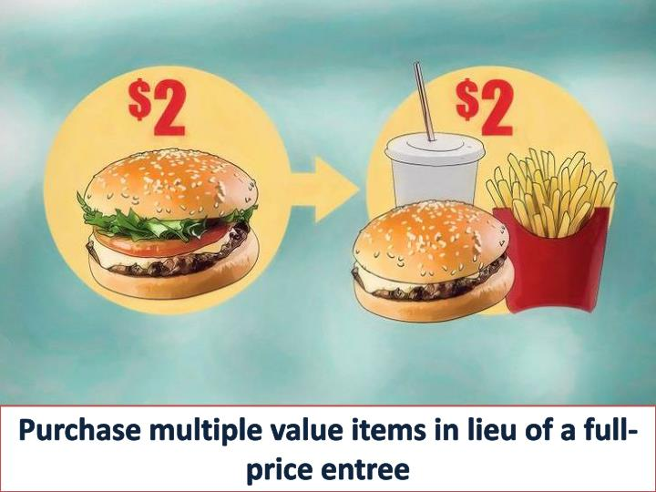 Purchase multiple value items in lieu of a full-price entree
