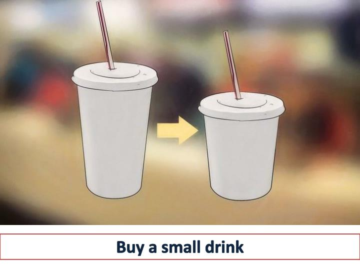 Buy a small drink