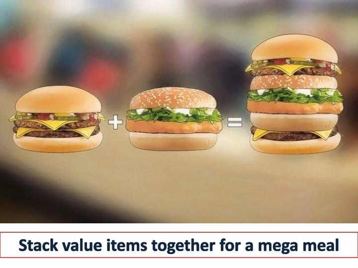 Stack value items together for a mega meal