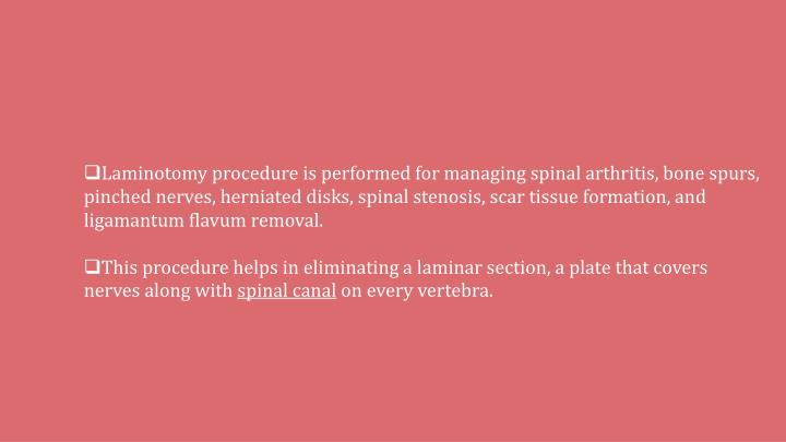 Laminotomy procedure is performed for managing spinal arthritis, bone spurs, pinched nerves, herniated disks, spinal