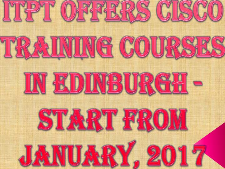 ITPT Offers CISCO Training Courses in Edinburgh - Start from January, 2017