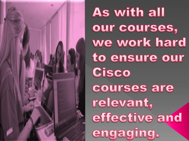 As with all our courses, we work hard to ensure our Cisco courses are relevant, effective and engaging.
