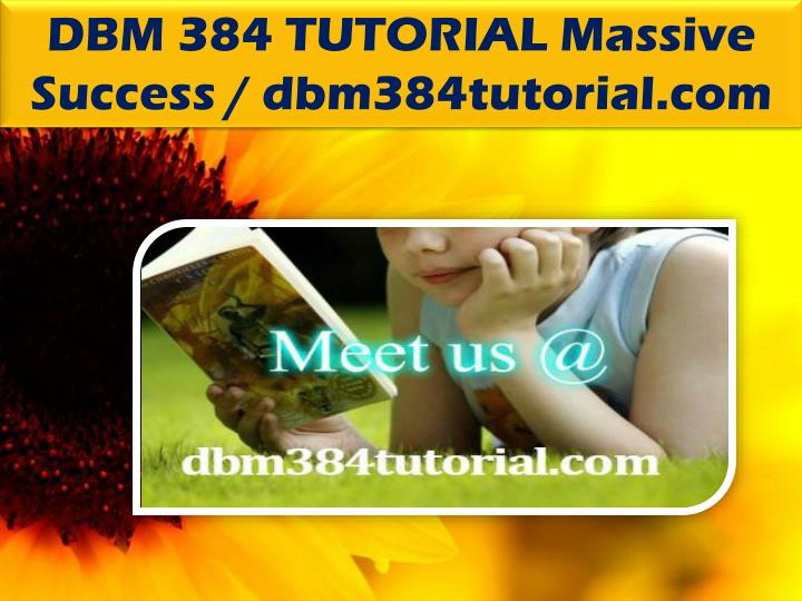 DBM 384 TUTORIAL Massive Success / dbm384tutorial.com