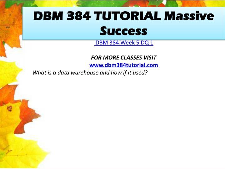 DBM 384 TUTORIAL Massive Success