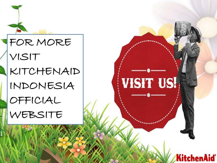 FOR MORE VISIT KITCHENAID INDONESIA OFFICIAL WEBSITE