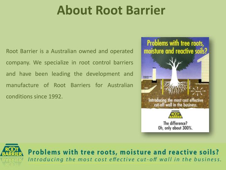 Root Barrier is a Australian owned and operated company. We specialize in root control barriers and have been leading the development and manufacture of Root Barriers for Australian conditions since 1992.