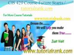 cis 429 course future starts tutorialrank com1