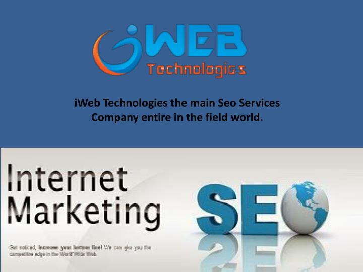 IWeb Technologies the main Seo Services Company entire in the field world.