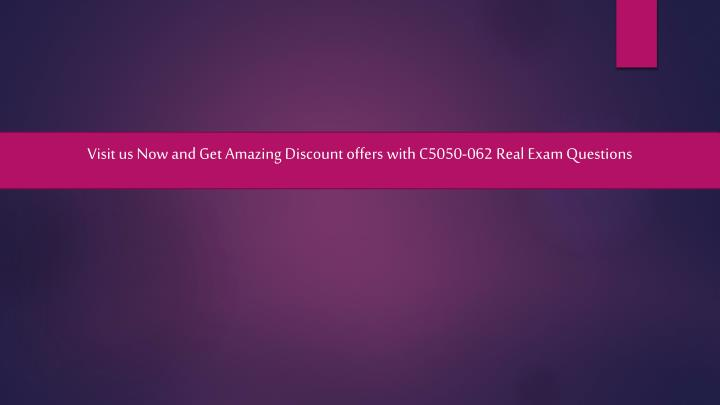 Visit us Now and Get Amazing Discount offers with C5050-062 Real Exam Questions