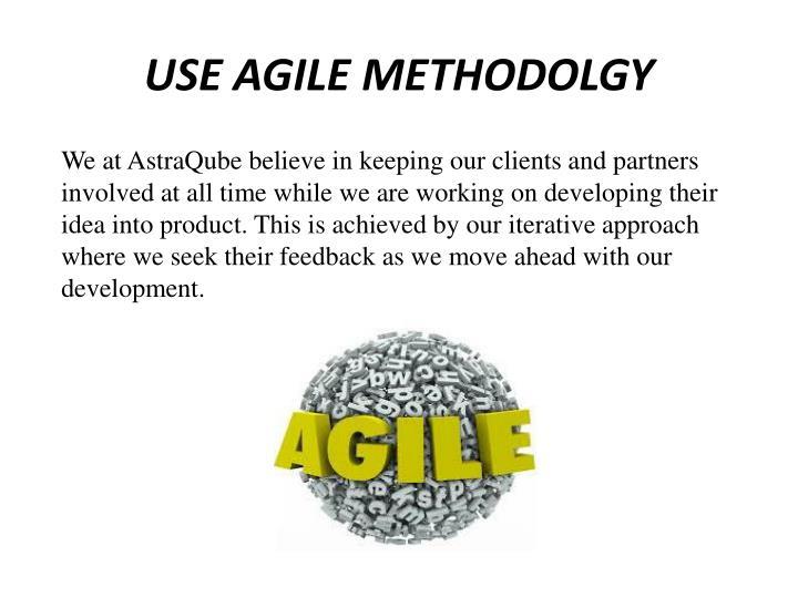 USE AGILE METHODOLGY