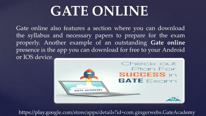 Gate online also features a section where you can download the syllabus and necessary papers to prepare for the exam properly. Another example of an outstanding