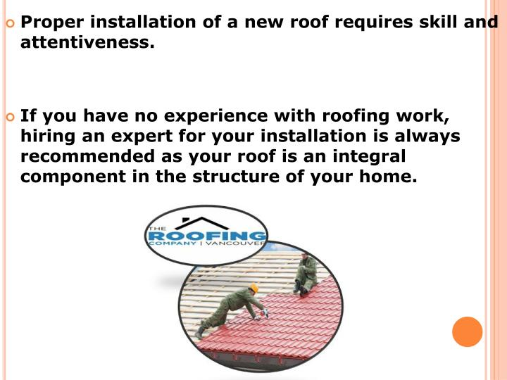 Proper installation of a new roof requires skill and