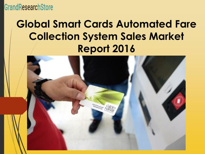 Global Smart Cards Automated Fare Collection System Sales Market Report 2016
