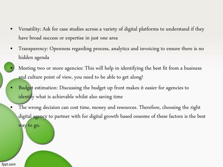 Versatility: Ask for case studies across a variety of digital platforms to understand if they have broad success or expertise in just one area