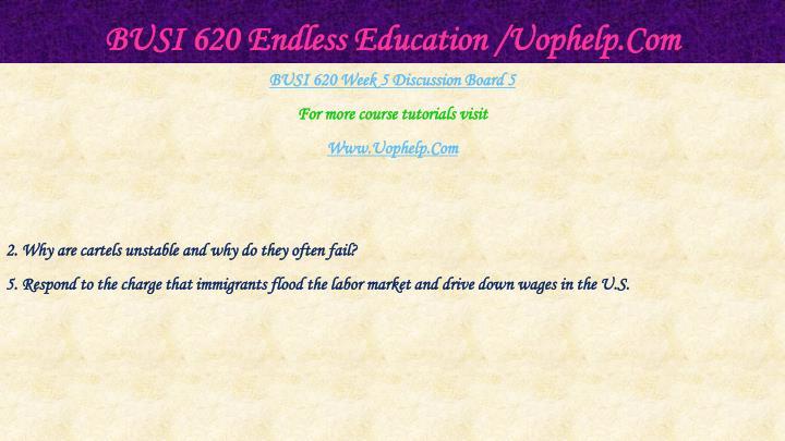 BUSI 620 Endless Education /Uophelp.Com