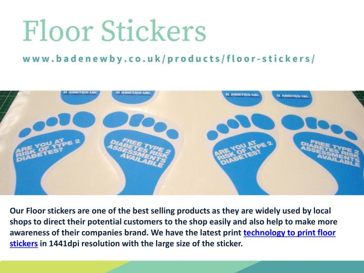 Our Floor stickers are one of the best selling products as they are widely used by local shops to direct their potential customers to the shop easily and also help to make more awareness of their companies brand. We have the latest print