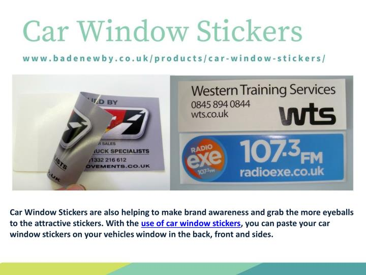 Car Window Stickers are also helping to make brand awareness and grab the more eyeballs to the attractive stickers. With the
