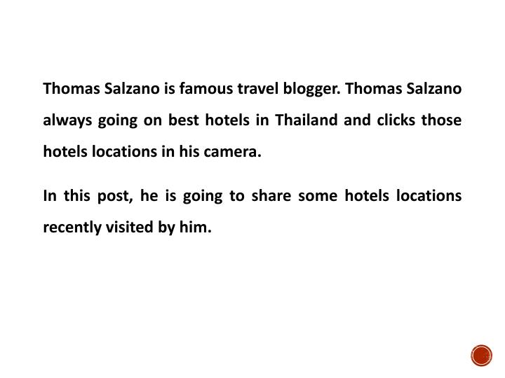 Thomas Salzano is famous travel blogger. Thomas Salzano always going on best hotels in Thailand and clicks those hotels locations in his camera.
