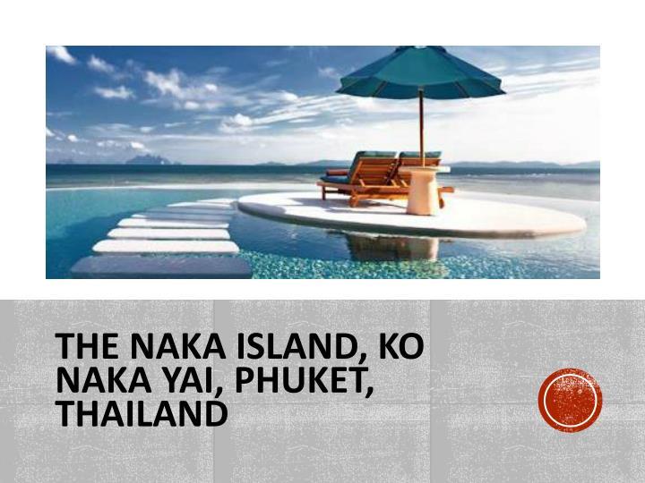 The Naka Island, Ko Naka Yai, Phuket, Thailand