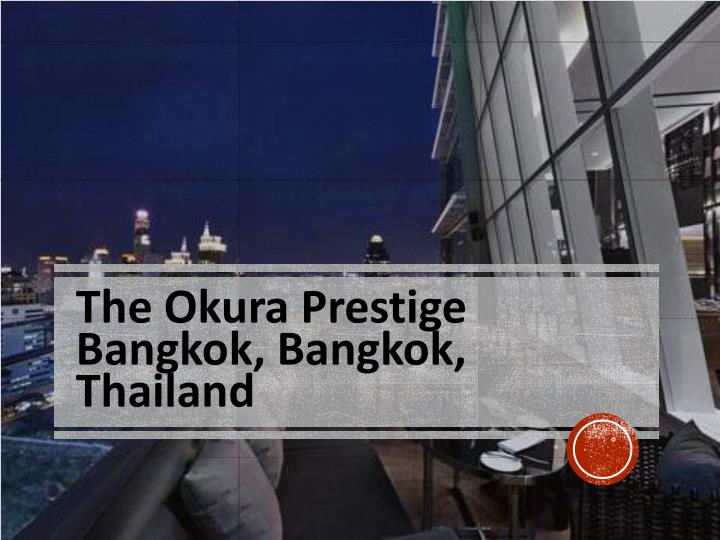 The Okura Prestige Bangkok, Bangkok, Thailand