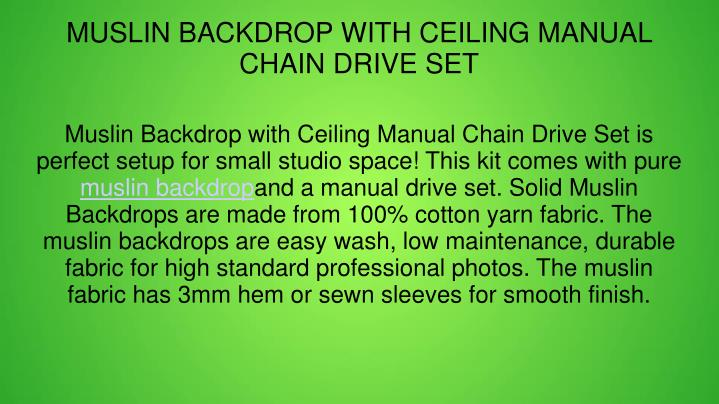 Muslin Backdrop with Ceiling Manual Chain Drive Set is perfect setup for small studio space! This kit comes with pure