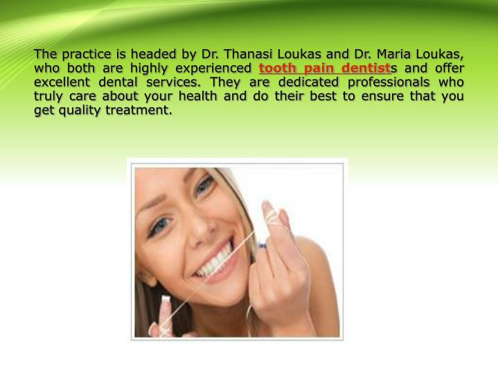 The practice is headed by Dr. Thanasi Loukas and Dr. Maria Loukas, who both are highly experienced