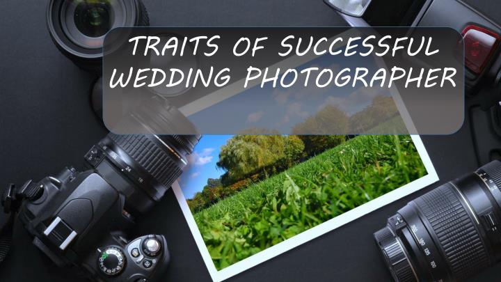 TRAITS OF SUCCESSFUL WEDDING PHOTOGRAPHER
