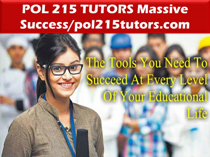 POL 215 TUTORS Massive Success/pol215tutors.com