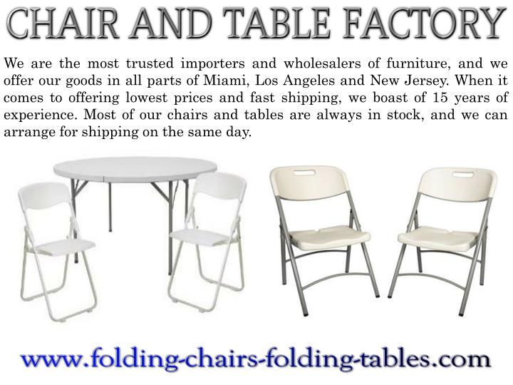 We are the most trusted importers and wholesalers of furniture, and we offer our goods in all parts of Miami, Los Angeles and New Jersey. When it comes to offering lowest prices and fast shipping, we boast of 15 years of experience. Most of our chairs and tables are always in stock, and we can arrange for shipping on the same day.