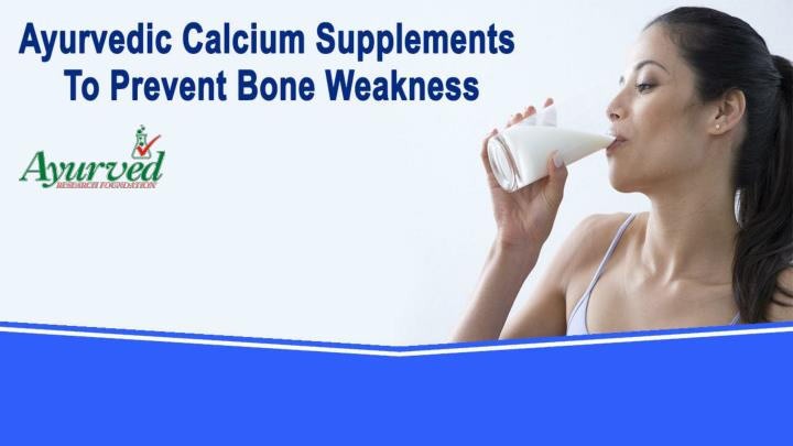 Ayurvedic calcium supplements to prevent bone weakness