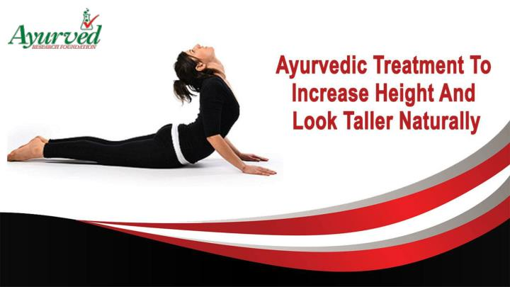 Ayurvedic treatment to increase height and look taller naturally