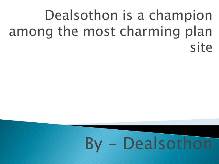 Dealsothon is a champion among the most charming plan site by dealsothon
