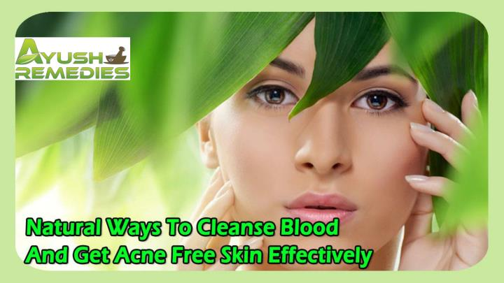 Natural ways to cleanse blood and get acne free skin effectively